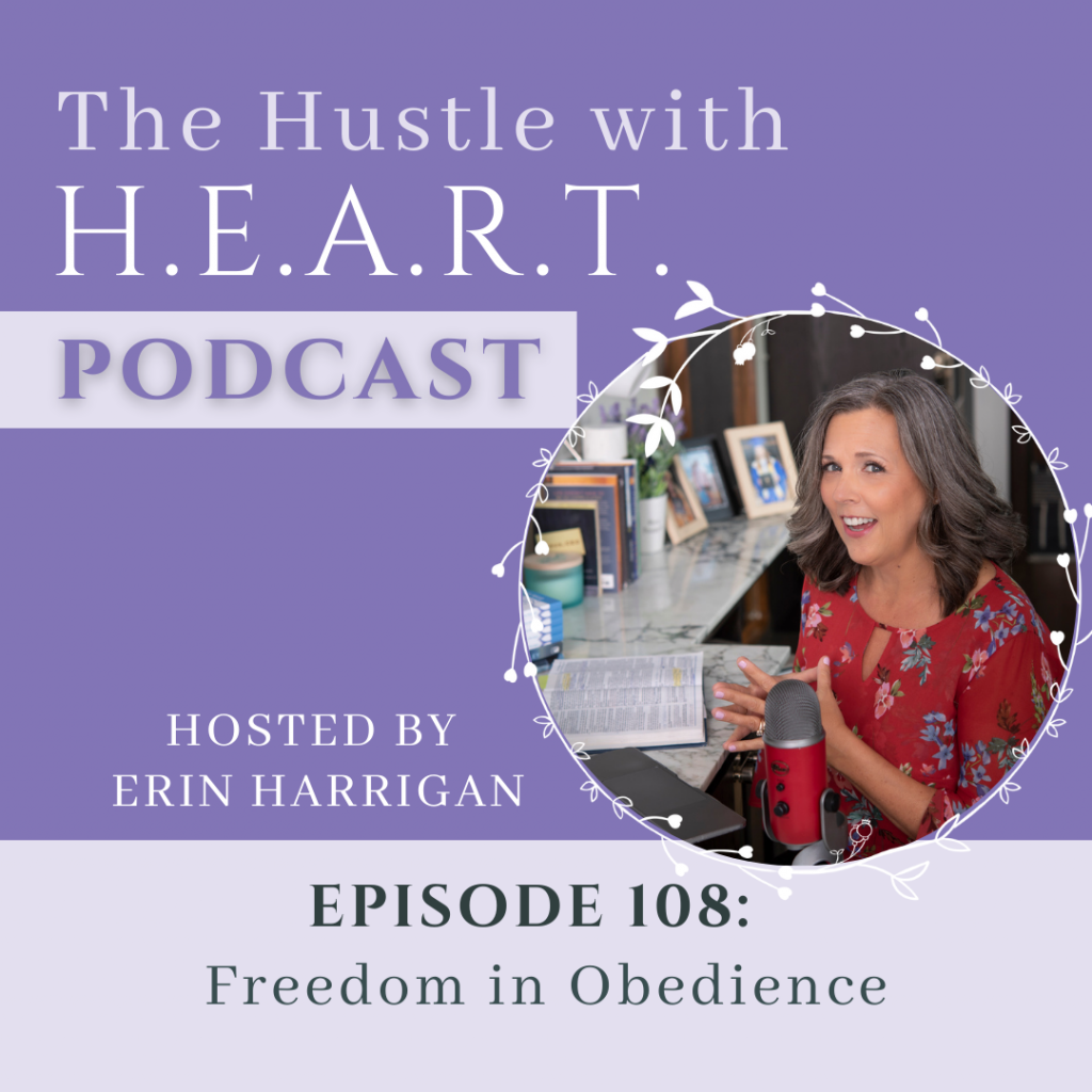 The Hustle with H.E.A.R.T. Podcast Episode 108 Freedom in Obedience