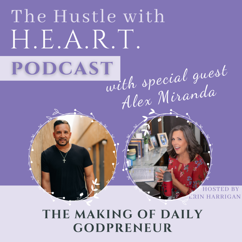 The Hustle with H.E.A.R.T. Podcast With Special Guest Alex Miranda The Making of Daily Godpreneur