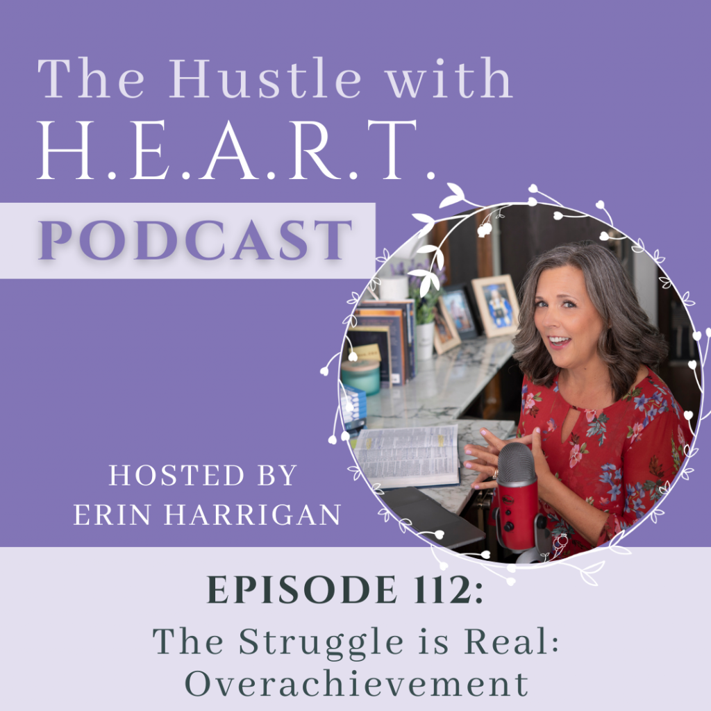 The Hustle with H.E.A.R.T. Podcast Episode 112 The Struggle is Real Overachievement