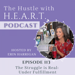 The Hustle with H.E.A.R.T. Podcast Episode 113 The Struggle is Real Under Fulfillment