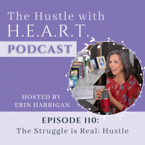 The Hustle with H.E.A.R.T. Podcast Episode 110 The Struggle is Real Hustle