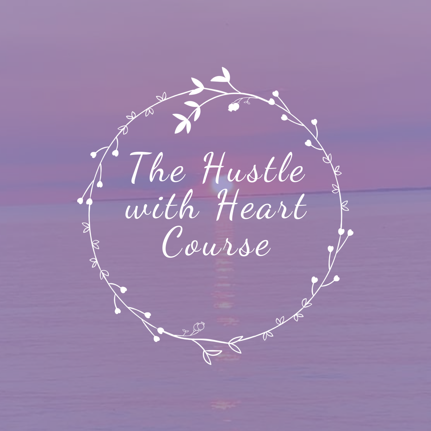 The Hustle with Heart Course