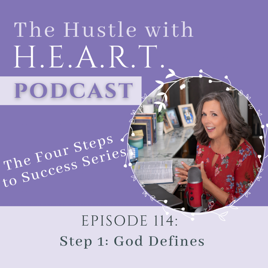 The Hustle With Heart Podcast - The Four Steps to Success Series - Episode 114: Step 1: God Defines