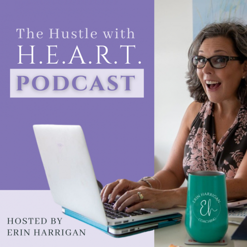 The Hustle With Heart Podcast - Hosted by Erin Harrigan
