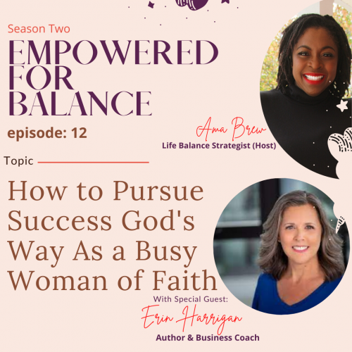 Season Two - Empowered for Balance Episode 12 - How to Pursue Success God's Way as a Busy Woman of Faith - with Special Guest Erin Harrigan