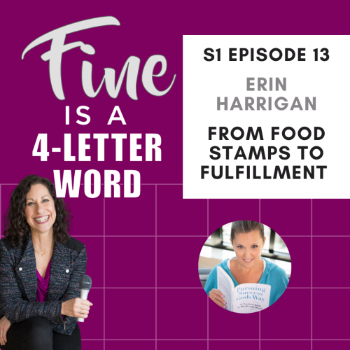 Fine is a 4-letter word - S1 Episode 13 - Erin Harrigan - From food stamps to fulfillment